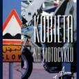 """Kobieta na motocyklu Anny Jackowskiej jest kolejnym – po """"Tyglu"""" Piotra Kossowskiego oraz """"Ameryka nie istnieje"""" Wojtka Orlińskiego – tytułem z serii """"Mój prywatny świat"""". To pełna humoru i wrażliwości […]"""